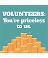 Volunteers, you're priceless to us