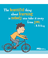 """The beautiful thing about learning..."""