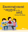 """Encouragement is oxygen to the soul"""