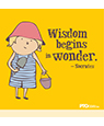 """Wisdom begins in wonder"""