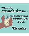 When it's crunch time... we can count on you